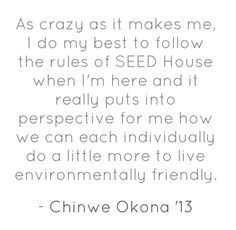 Chinwe Okona '13 on spending time in the Student Experiment in Ecological Design (SEED) house.