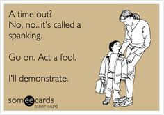 parent quotes funny, kid quotes funny, ecard, funny parenting quotes, future kids, parenting win, spanking kids, true stories, parenting funny