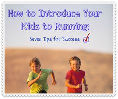 How to Introduce Your Kids to Running: Seven Tips for Success