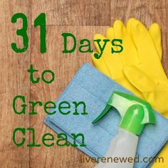 31 Days to Green Clean! Excellent series from Emily at Live Renewed that breaks green cleaning down into baby steps.