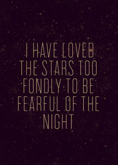 This has always been one of my favorite quotes...i have love the stars<3