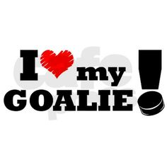 I Love My Goalie