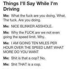 My mouth gets 10 times worse anytime I'm behind the wheel...
