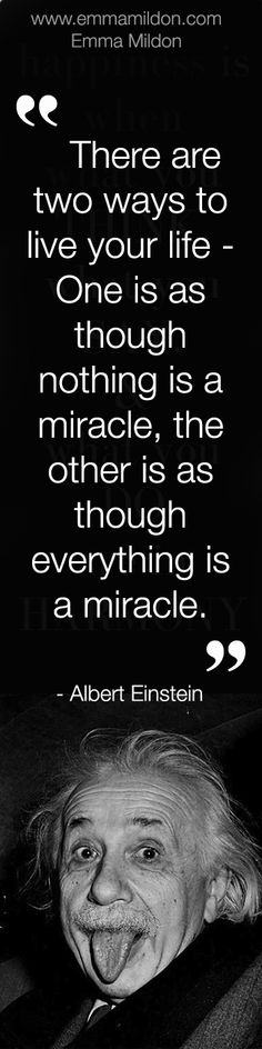 Well said Einstein... Love you Albert! Everything IS a miracle!!