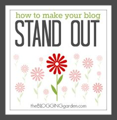 How to Make Your Blog Stand Out - The Blogging Garden
