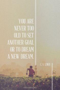 You are never too old to set another goal or to dream a new dream.   - C. S. Lewis | Matt made this with Spoken.ly