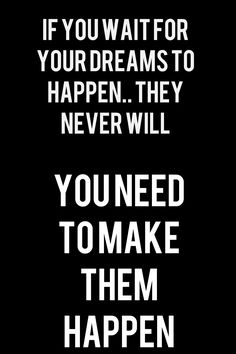 don't wait for you dreams