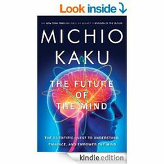 The Future of the Mind: The Scientific Quest to Understand, Enhance, and Empower the Mind by Michio Kaku.