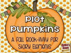 Plot Pumpkins - A Story Elements Craftivity-Get your students thinking about their reading with this fun Fall book-tivity. You can use these Plot Pumpkins with any book – from read alouds, to shared reading, to guided reading, to independent reading.