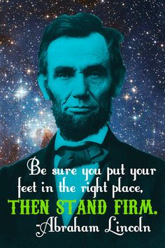Be sure to put your feet in the right place, then stand firm. Abraham Lincoln. Honest Abe Celestial Art Print.