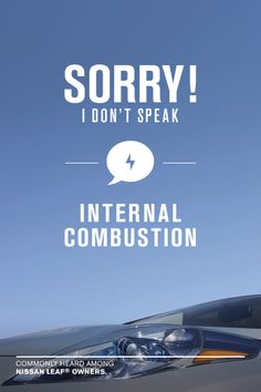 """""""Sorry! I don't speak internal combustion."""" A common phrase heard among Nissan LEAF owners #LEAFAnswers electr car, real answer, nissan leaf, mustela quot, nissan today, real owner, intern combust, electric cars"""
