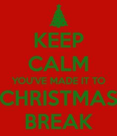 KEEP CALM YOU'VE MADE IT TO CHRISTMAS BREAK!! :D