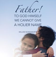 """Father! - to God himself we cannot give a holier name."" 
