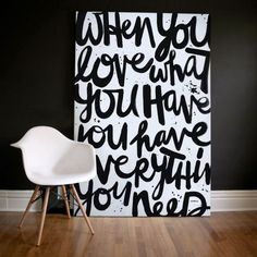 When you love what you have you have everything you need - Spreuk