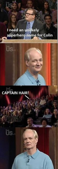 His face!  Love this guy! hair does, laugh, whose line, funny pictures, giggl, funni, humor, colin, thing