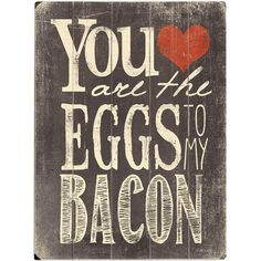 You Are The Eggs To My Bacon ~ Wall Decor