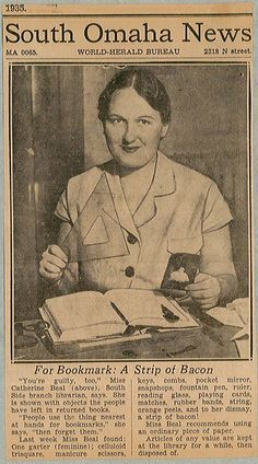 In this 1935 South Omaha News article, librarian Catherine Beal shared some of the items she found in returned books that were used as bookmarks, including a garter and a strip of bacon. garter, bookmark, return book, librarian
