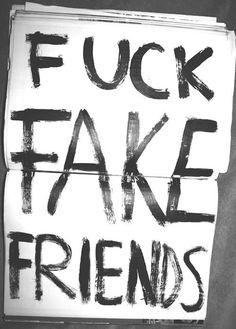 Fuck Fake Friends .