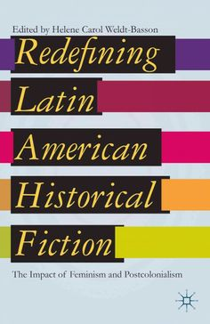 Redefining Latin American historical fiction : the impact of feminism and postcolonialism / edited by Helene Carol Weldt-Basson.