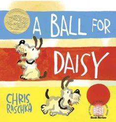2012 - A Ball for Daisy by Chris Raschka - A wordless picture book showing the fun a dog has with her ball, and what happens when it is lost. chris raschka, kid books, ball, young children, pictur book, wordless pictur, toddler books, picture books, children book