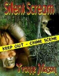 Silent Scream by Yvonne Mason, http://www.amazon.com/dp/B001JQLT1I/ref=cm_sw_r_pi_dp_n9KQqb0M22SWS
