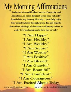 Morning Affirmations to be, to stay HappY! http://www.LoveLifeWisdom.com