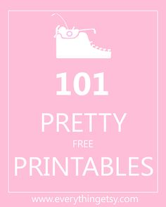 101 pretty (and free!) printables