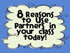 8 Reasons to Use Partners in Your Class Today! Tons of ideas for getting the most out of partner work and a freebie too. I LOVE this post!