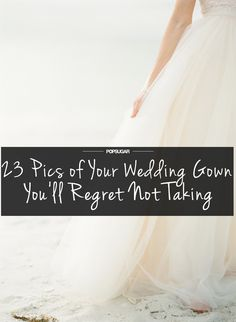 Photos of your wedding dress you'll regret not taking during your wedding