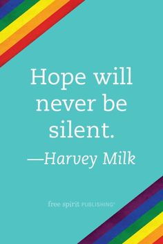 "Quote: ""Hope will never be silent."" —Harvey Milk. A Brief History of LGBTQ Pride Month"