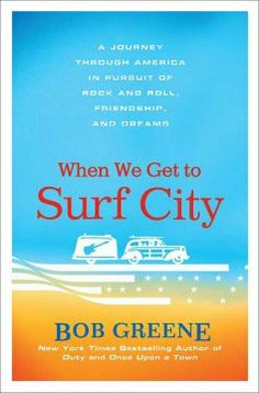 SLO County Library Adult Winter Reading Program - Surf's Up List - When we get to Surf City : a journey through America in pursuit of rock and roll, friendship, and dreams
