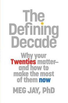 The Defining Decade by Meg Jay. PhD., a  specialist in ADULT DEVELOPMENT with a particular focus on 20 some-things.