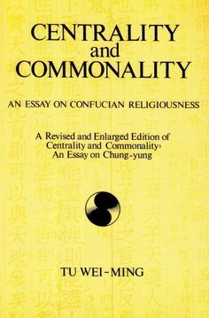 centrality and commonality an essay on confucius religiousness Get this from a library centrality and commonality : an essay on confucian religiousness [weiming tu.