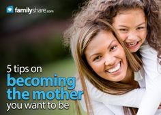 Being a mother is one of the highest callings in life, but it isn't easy. In fact, it can be downright discouraging at times. Here are 5 suggestions for helping you become the mother you want to be.