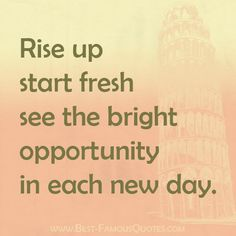 Rise up. Start fresh. See the bright opportunity in each new day. #motivational #quote #opportunity