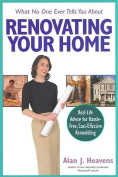 What No One Ever Tells You About Renovating Your Home: Real-Life Advice for Hassle-Free, Cost-Effective Remodeling