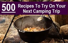 camping recipes ultim camp, dutch ovens, camp recip, camping meals, camp food, 500 camp, dutch oven recipes, camping recipes