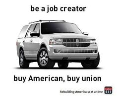 Be a job creator! Buy union and help support good union jobs. (UAW-made Lincoln Navigator pictured)