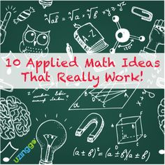 10 Ideas for Applied Math That Really Work!