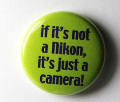 I'm not a camera snob, but I did chuckle when I saw this... :)  Oh, and I shoot with a Nikon...