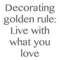 Decorating golden rule: Live with what you love