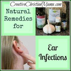 Natural Remedies for Ear Infections~ Creative Christian Mama