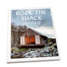 Rock the Shack Architecture The Architecture of Cabins, Cocoons and Hide-Outs From weekend homes to get-away cabins, this architecture embod...