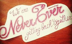 We Are Never Ever Getting Back Together- Taylor Swift