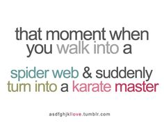 All the time... HI-YA