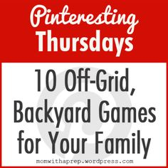 10 Off-Grid, Backyard Games for Your Family and  you don't even have to have a birthday party to do them!  ~ Mom with a Prep {blog} - Great ideas for outside fun time that don't require power