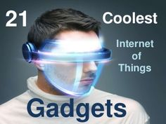 21 Coolest Gadgets for the Internet of Things