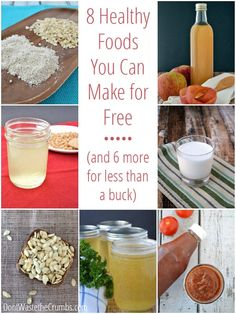 8 Real Foods You Can Make For Free   6 More for Under $1   http://dontwastethecrumbs.com/2014/10/real-foods-can-make-free/