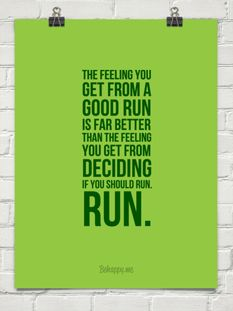 The feeling you get from a good run is far better than the feeling you get from deciding if you should run.
