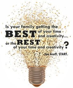 I read this in Jon Acuff's new book, START and I have been thinking about it ever since.  It really has changed the way I schedule work with more emphasis on family.